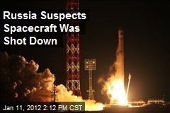 Russia Suspects Spacecraft Was Shot Down