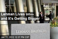 Lehman Lives on— and It's Getting Bigger