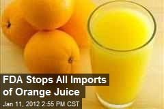 FDA Stops All Imports of Orange Juice
