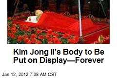Kim Jong Il's Body to Be Put on Display—Forever