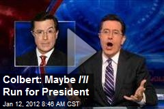 Colbert: Maybe I'll Run for President