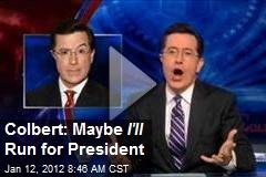 Colbert: Maybe I'll Run for President