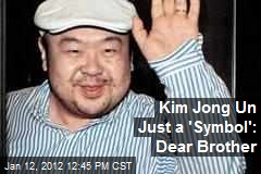 Kim Jong Un Just a 'Symbol': Dear Brother