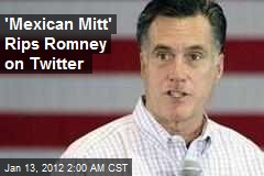 'Mexican Mitt' Rips Romney on Twitter