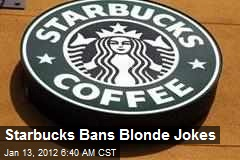 Starbucks Bans Blonde Jokes
