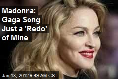 Madonna: Gaga Song Just a 'Redo' of Mine