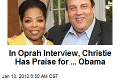 In Oprah Interview, Christie Has Praise for ... Obama