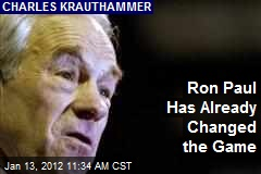 Ron Paul Has Already Changed the Game