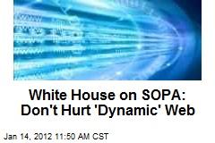 White House on SOPA: Don't Hurt 'Dynamic' Web
