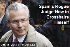 Spain's Rogue Judge Now in Crosshairs Himself