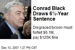 Conrad Black Draws 6½-Year Sentence