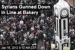Syrians Gunned Down in Line at Bakery