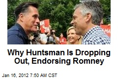 Why Huntsman Is Dropping Out, Endorsing Romney
