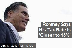 Romney Says His Tax Rate Is 'Closer to 15%'