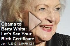 President Obama to Betty White: Hey, Where's Your Birth Certificate