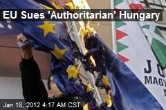 EU Sues 'Authoritarian' Hungary