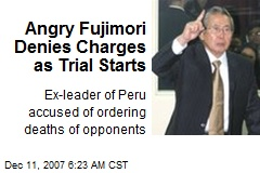 Angry Fujimori Denies Charges as Trial Starts