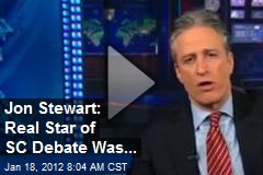 Jon Stewart: Real Star of SC Debate Was...