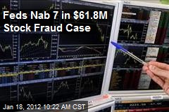 Feds Nab 7 in $61.8M Stock Fraud Case