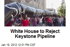 White House to Reject Keystone Pipeline