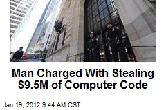 Man Charged With Stealing $9.5M of Computer Code