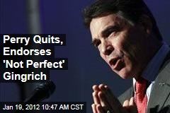 Rick Perry Quits, Endorses 'Not Perfect' Newt Gingrich