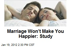 Marriage Won't Make You Happier: Study