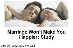 Marriage Won't Make You Happier: Study