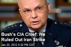 Bush's CIA Chief: We Ruled Out Iran Strike