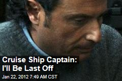 Costa Concordia Captain Francesco Schettino: I'll Be Last to Abandon Ship