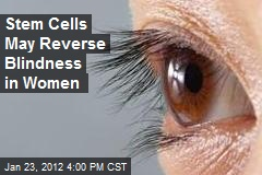 Stem Cells Reverse Blindness in Women