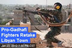 Pro-Gadhafi Fighters Retake Libyan Town