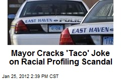 Mayor Cracks 'Taco' Joke on Racial Profiling Scandal