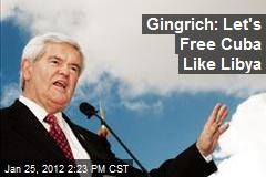 Gingrich: Let's Free Cuba Like Libya