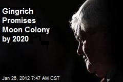 Gingrich: Promises Moon Colony by 2020