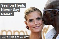 Seal on Heidi: Never Say Never