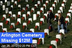 Arlington Cemetery Missing $12M