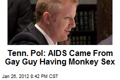 Tenn. Pol: AIDS Came From Gay Guy Having Monkey Sex