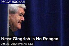 Newt Gingrich Is No Reagan