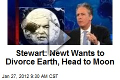 Stewart: Newt Wants to Divorce Earth, Head to Moon
