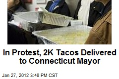 In Protest, 2K Tacos Delivered to Connecticut Mayor