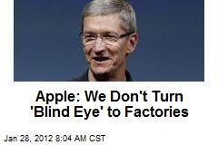 Apple: We Don't Turn 'Blind Eye' to Factories