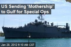US Sending 'Mothership' to Gulf for Special Ops