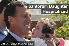Santorum Daughter Hospitalized