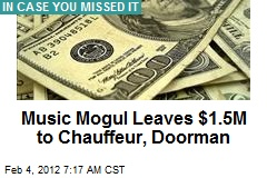 Music Mogul Leaves $1.5M to Chauffeur, Doorman