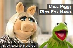 Miss Piggy Rips Fox News