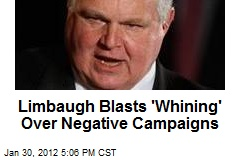 Limbaugh Blasts 'Whining' Over Negative Campaigns