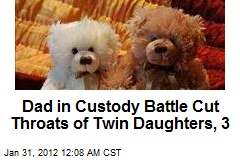 Dad in Custody Battle Cut Throats of Twin Daughters, 3