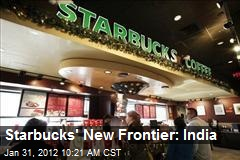 Starbucks' New Frontier: India
