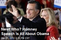 Newt Who? Romney Speech Is All About Obama